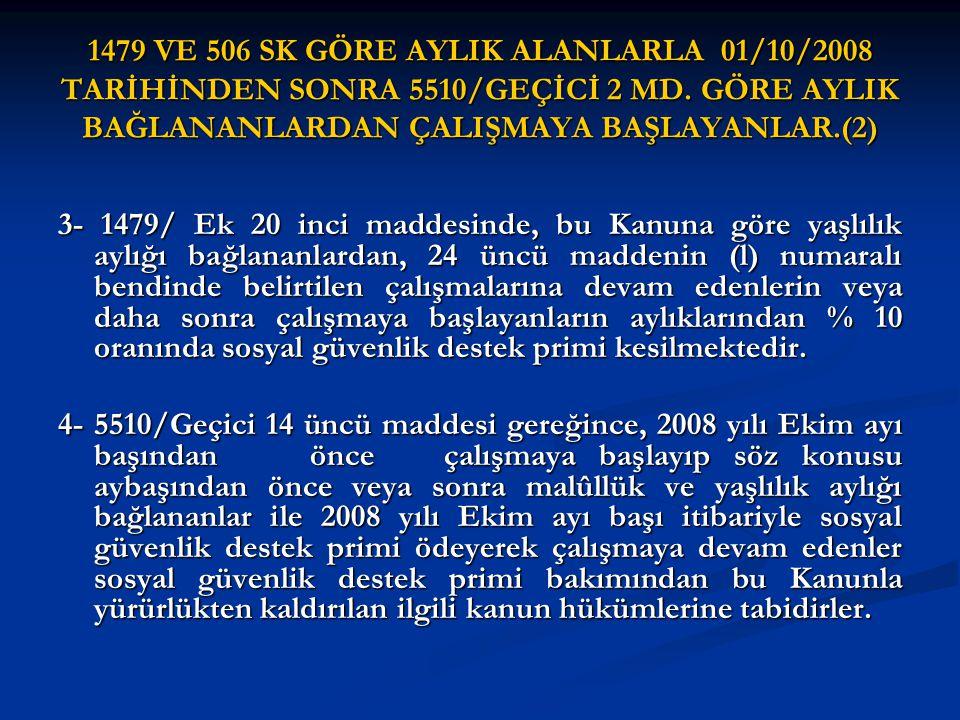1479 VE 506 SK GÖRE AYLIK ALANLARLA 01/10/2008 TARİHİNDEN SONRA 5510/GEÇİCİ 2 MD. GÖRE AYLIK BAĞLANANLARDAN ÇALIŞMAYA BAŞLAYANLAR.(2)