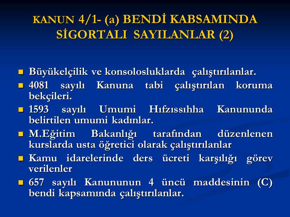 KANUN 4/1- (a) BENDİ KABSAMINDA SİGORTALI SAYILANLAR (2)