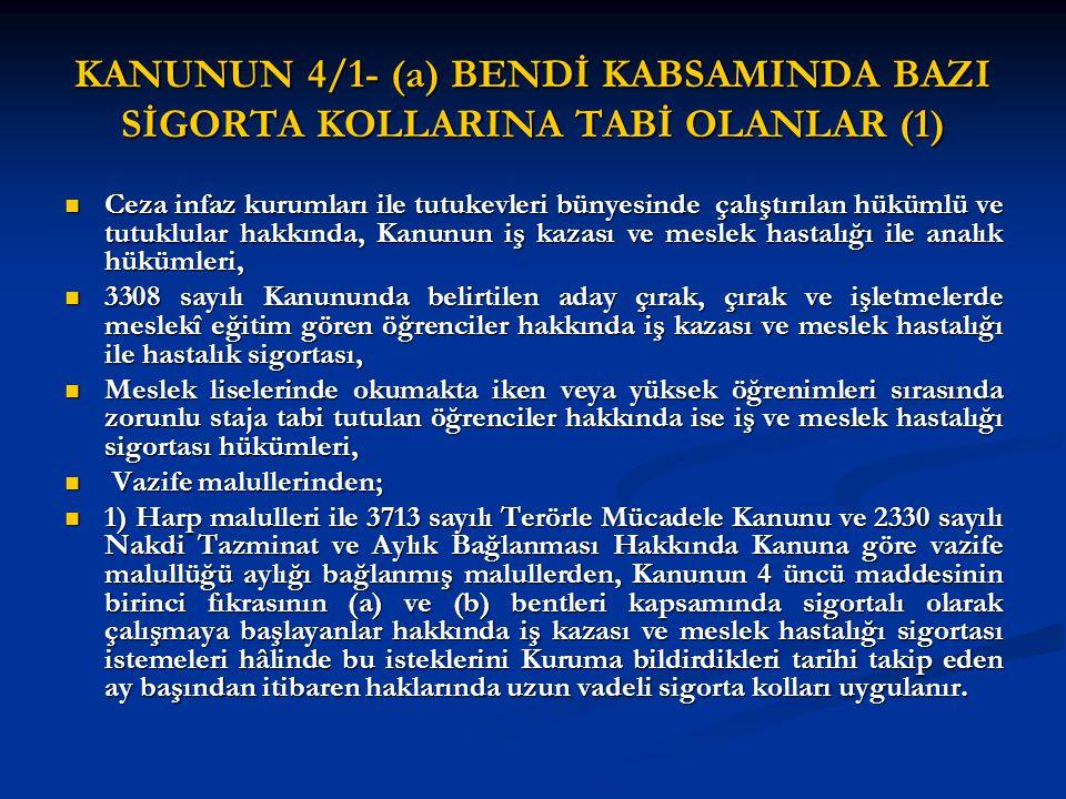 KANUNUN 4/1- (a) BENDİ KABSAMINDA BAZI SİGORTA KOLLARINA TABİ OLANLAR (1)