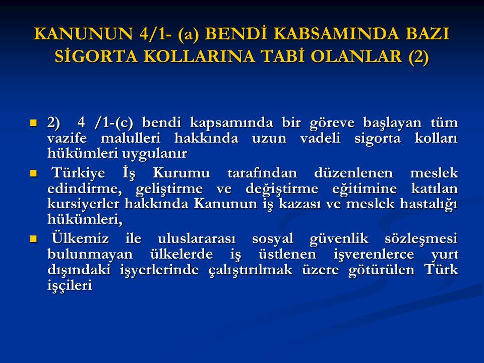 KANUNUN 4/1- (a) BENDİ KABSAMINDA BAZI SİGORTA KOLLARINA TABİ OLANLAR (2)