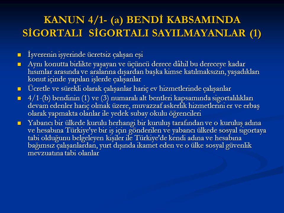 KANUN 4/1- (a) BENDİ KABSAMINDA SİGORTALI SİGORTALI SAYILMAYANLAR (1)