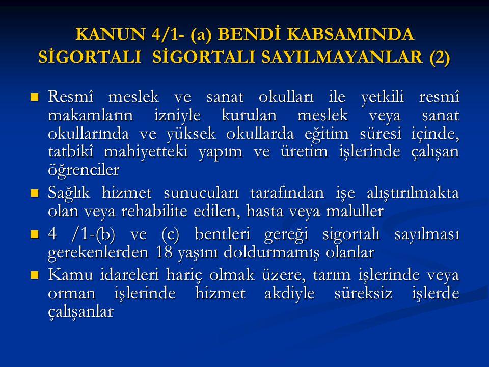 KANUN 4/1- (a) BENDİ KABSAMINDA SİGORTALI SİGORTALI SAYILMAYANLAR (2)