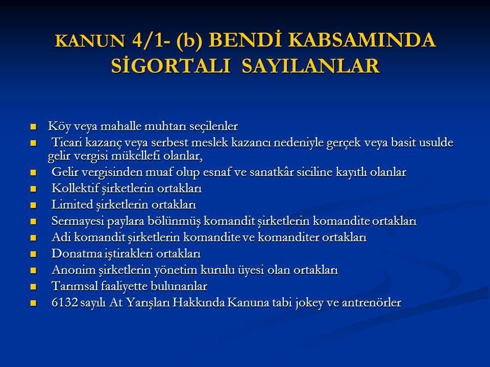 KANUN 4/1- (b) BENDİ KABSAMINDA SİGORTALI SAYILANLAR