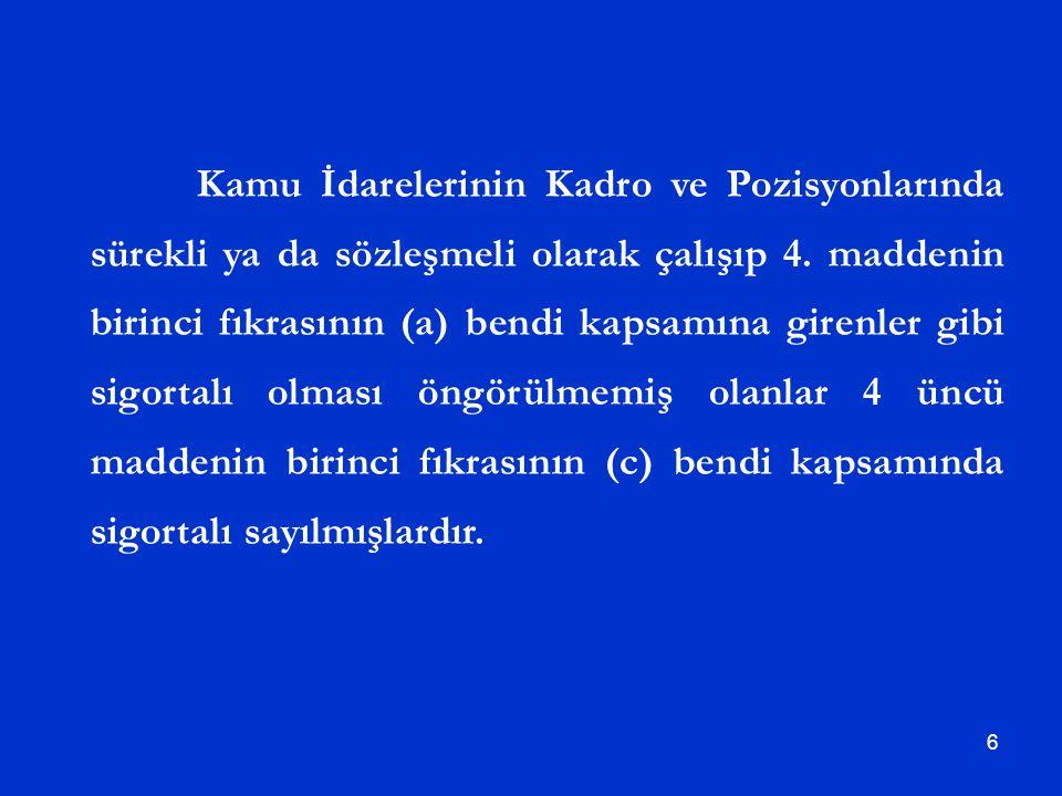 Kamu İdarelerinin Kadro ve Pozisyonlarında sürekli ya da sözleşmeli olarak çalışıp 4.
