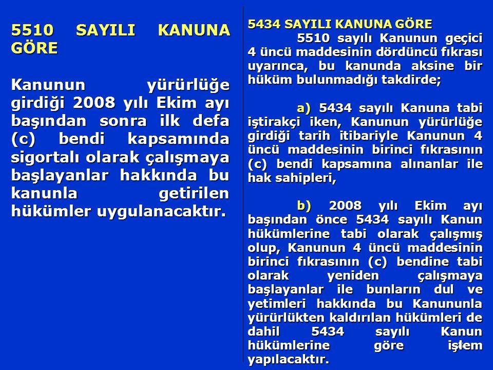 5434 SAYILI KANUNA GÖRE 5510 sayılı Kanunun geçici 4 üncü maddesinin dördüncü fıkrası uyarınca, bu kanunda aksine bir hüküm bulunmadığı takdirde;