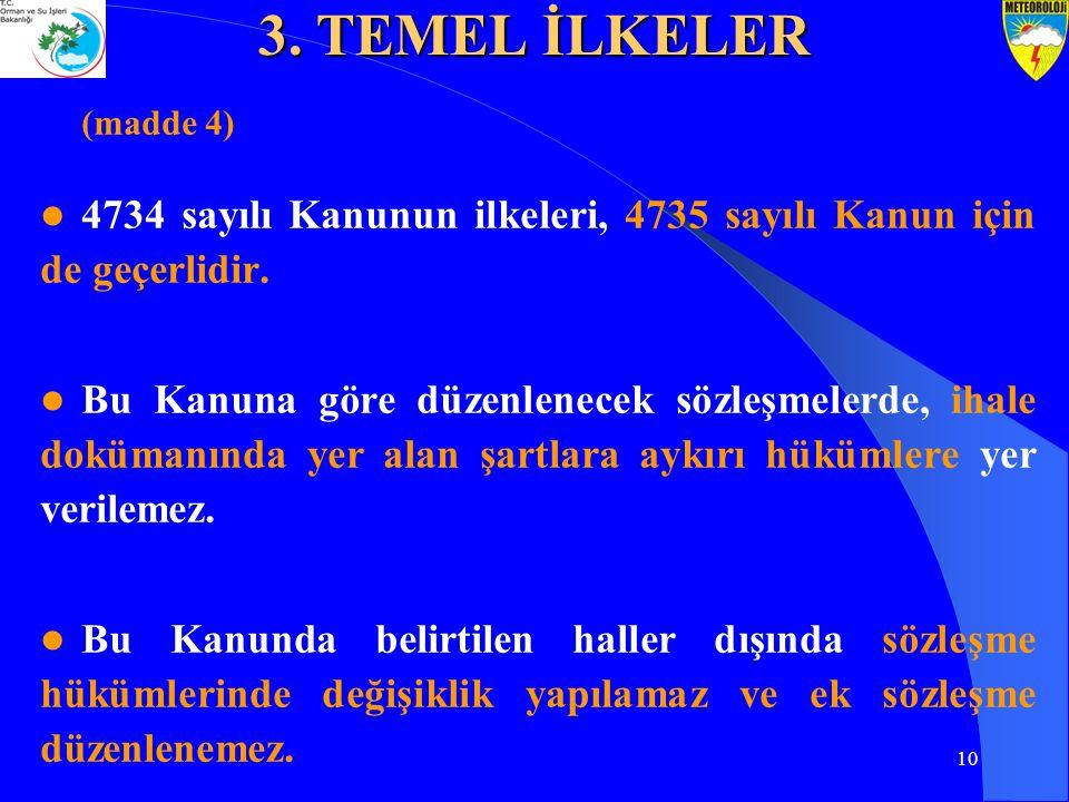 3. TEMEL İLKELER (madde 4) 4734 sayılı Kanunun ilkeleri, 4735 sayılı Kanun için de geçerlidir.