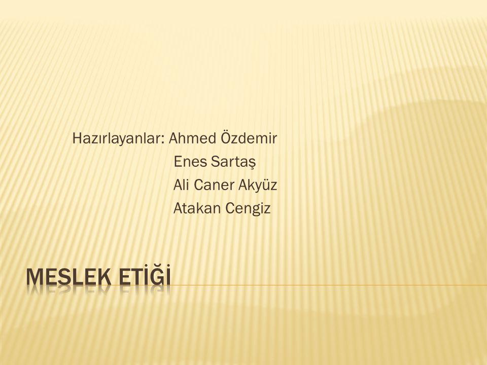 Hazırlayanlar: Ahmed Özdemir Enes Sartaş Ali Caner Akyüz Atakan Cengiz