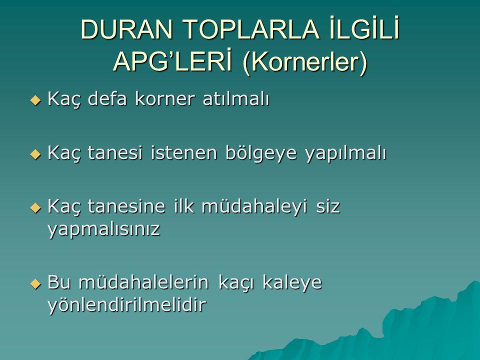 DURAN TOPLARLA İLGİLİ APG'LERİ (Kornerler)