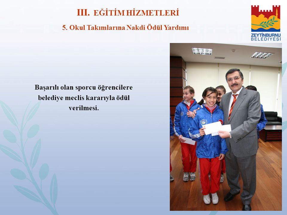 EĞİTİM HİZMETLERİ 5. Okul Takımlarına Nakdi Ödül Yardımı