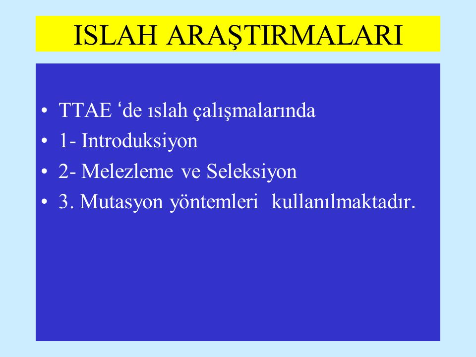 ISLAH ARAŞTIRMALARI TTAE 'de ıslah çalışmalarında 1- Introduksiyon