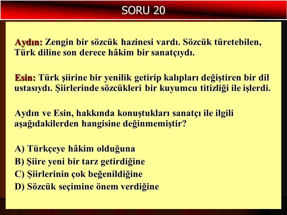 SORU 20 Aydın: Zengin bir sözcük hazinesi vardı. Sözcük türetebilen, Türk diline son derece hâkim bir sanatçıydı.