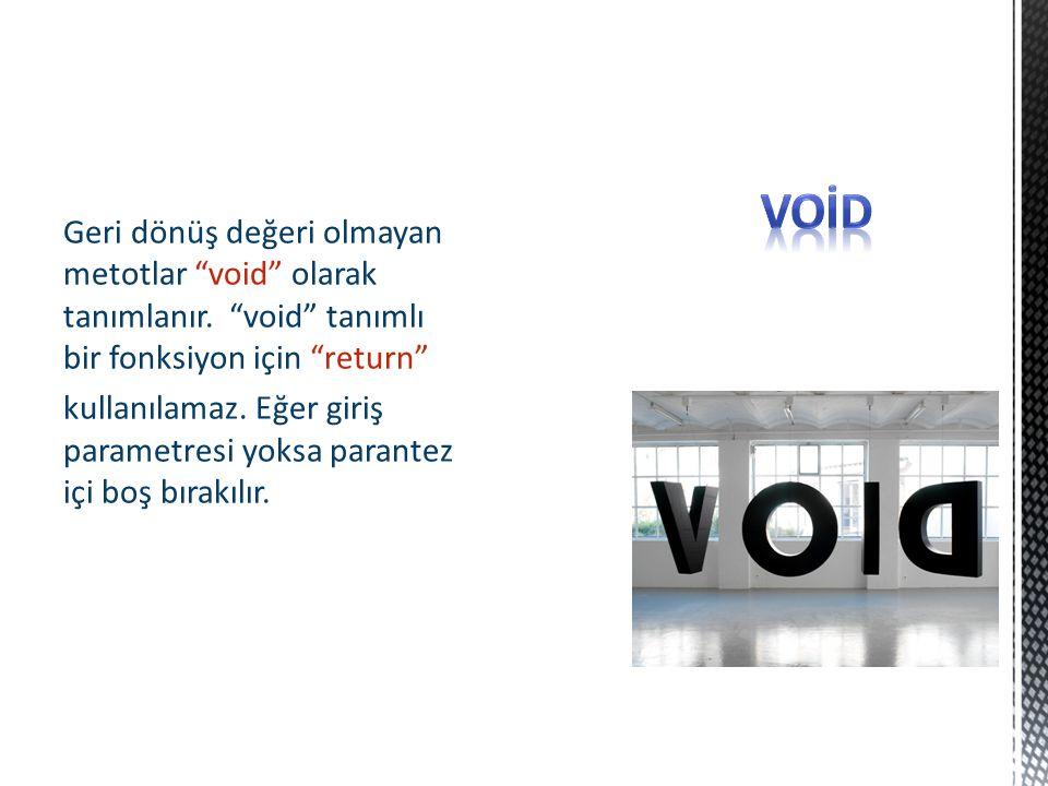 Geri dönüş değeri olmayan metotlar void olarak tanımlanır