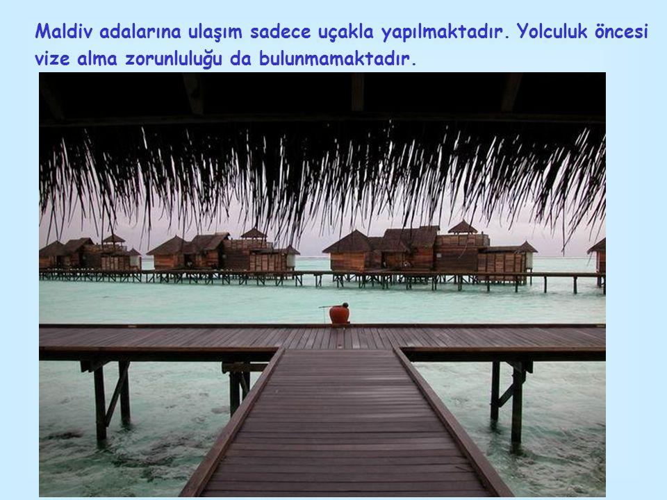 Maldiv adalarına ulaşım sadece uçakla yapılmaktadır