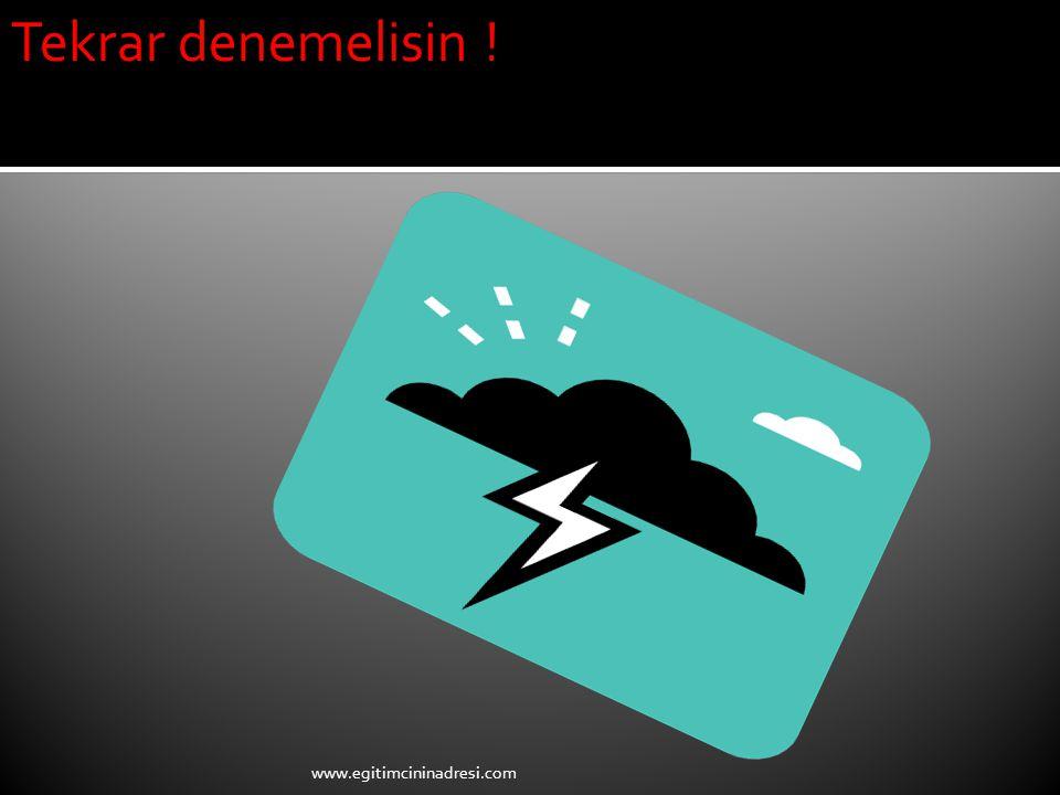 Tekrar denemelisin ! www.egitimcininadresi.com