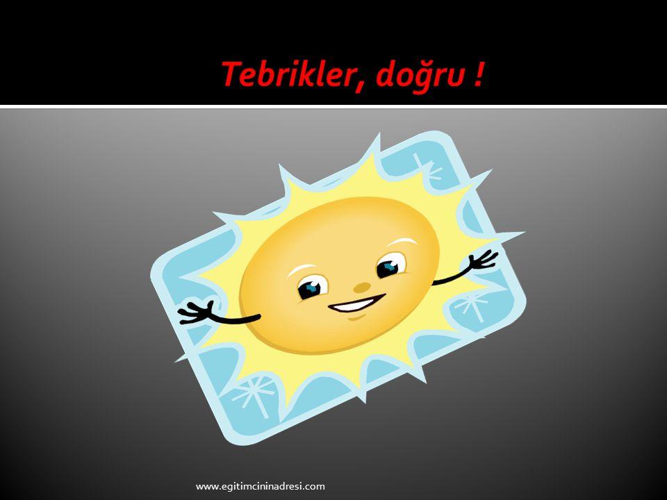 Tebrikler, doğru ! www.egitimcininadresi.com