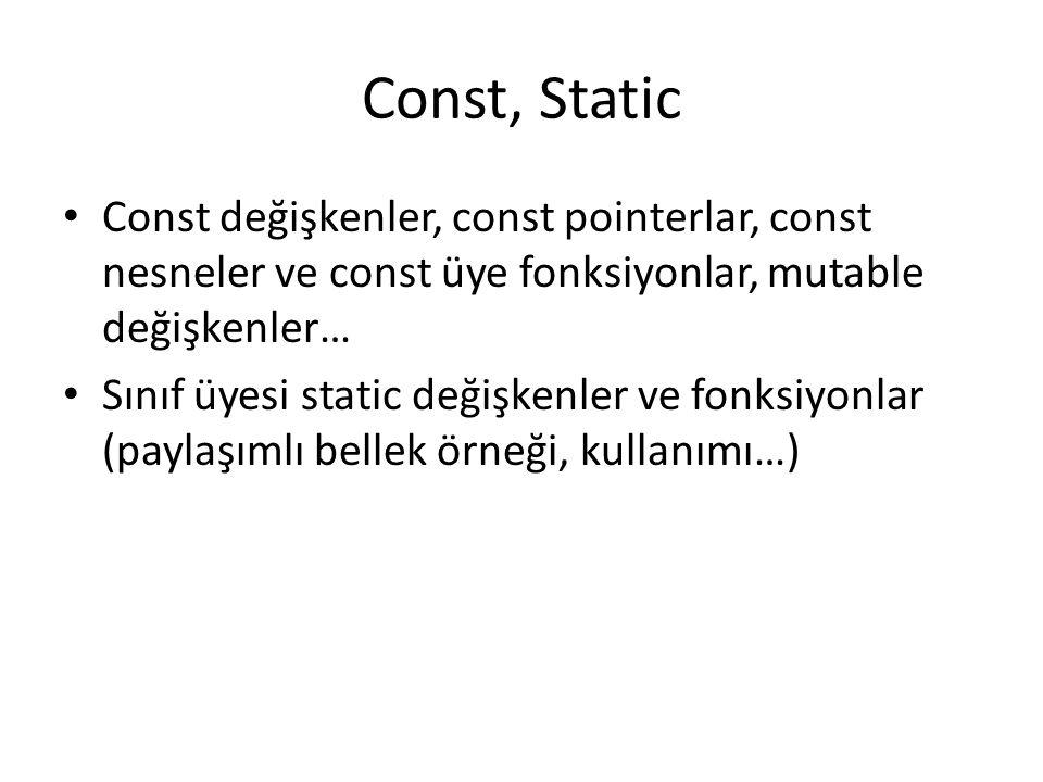 Const, Static Const değişkenler, const pointerlar, const nesneler ve const üye fonksiyonlar, mutable değişkenler…