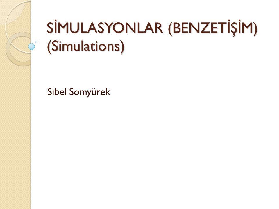 SİMULASYONLAR (BENZETİŞİM) (Simulations)