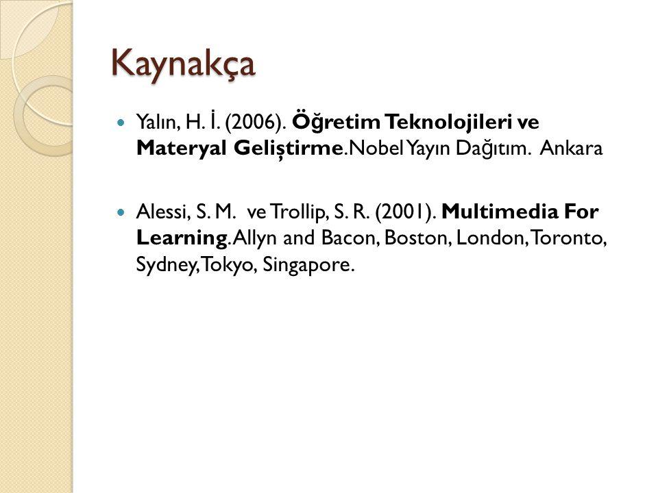 Kaynakça Yalın, H. İ. (2006). Öğretim Teknolojileri ve Materyal Geliştirme.Nobel Yayın Dağıtım. Ankara.