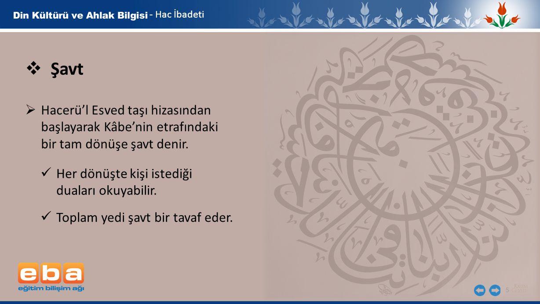 Şavt Hacerü'l Esved taşı hizasından başlayarak Kâbe'nin etrafındaki
