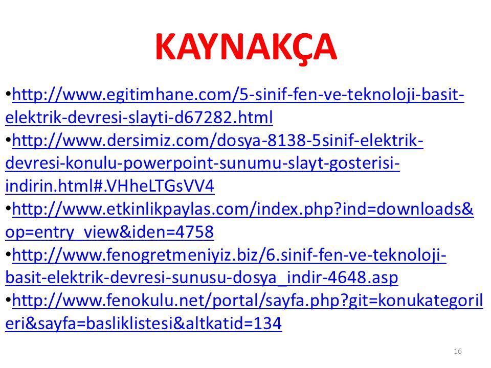 KAYNAKÇA http://www.egitimhane.com/5-sinif-fen-ve-teknoloji-basit-elektrik-devresi-slayti-d67282.html.