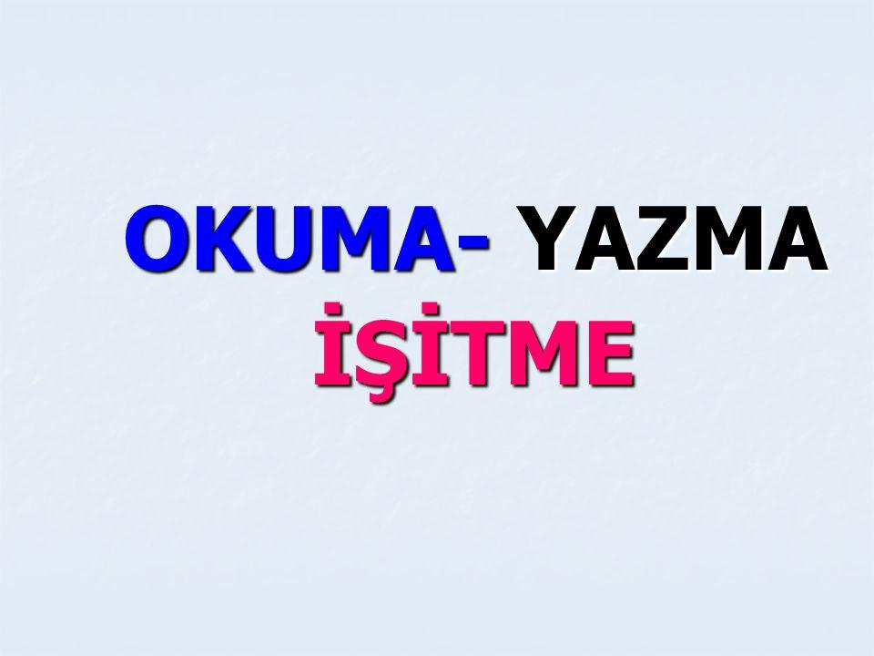 OKUMA- YAZMA İŞİTME