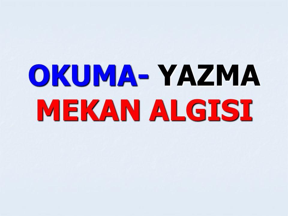OKUMA- YAZMA MEKAN ALGISI