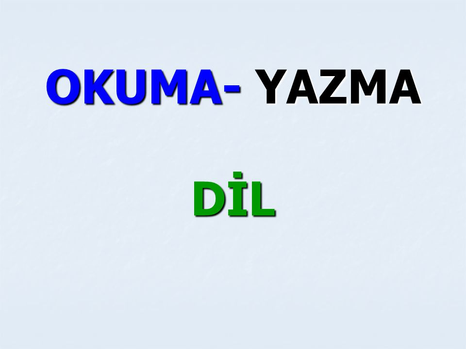 OKUMA- YAZMA DİL