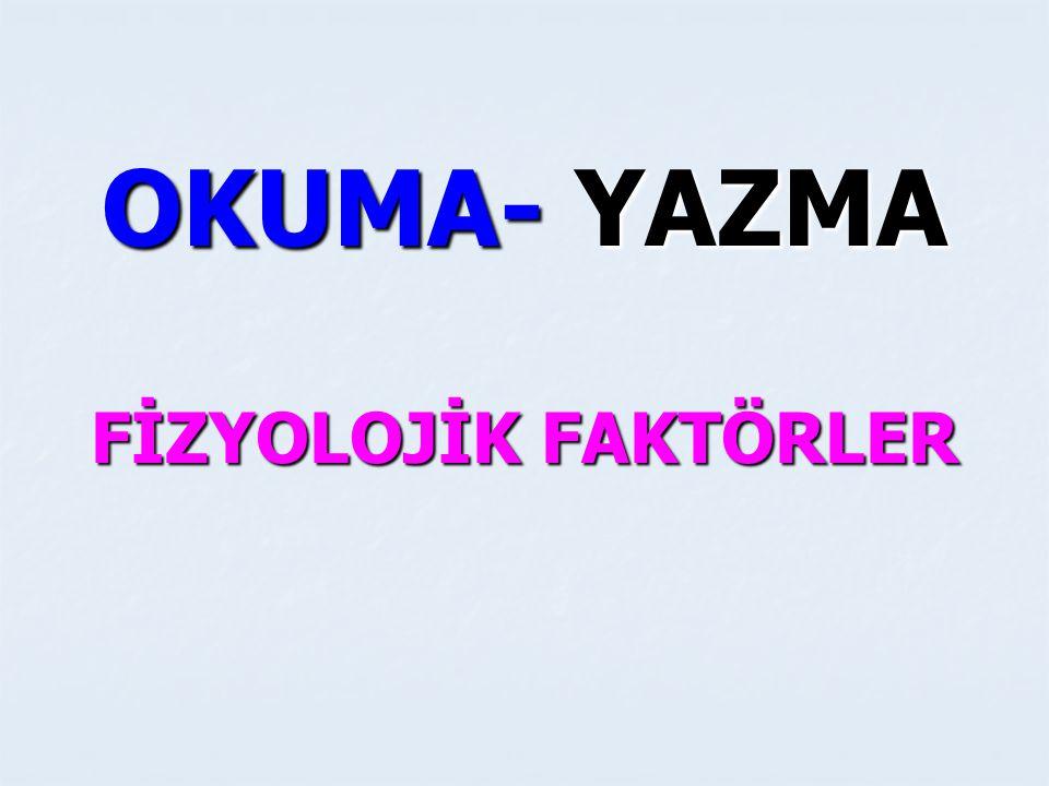 OKUMA- YAZMA FİZYOLOJİK FAKTÖRLER