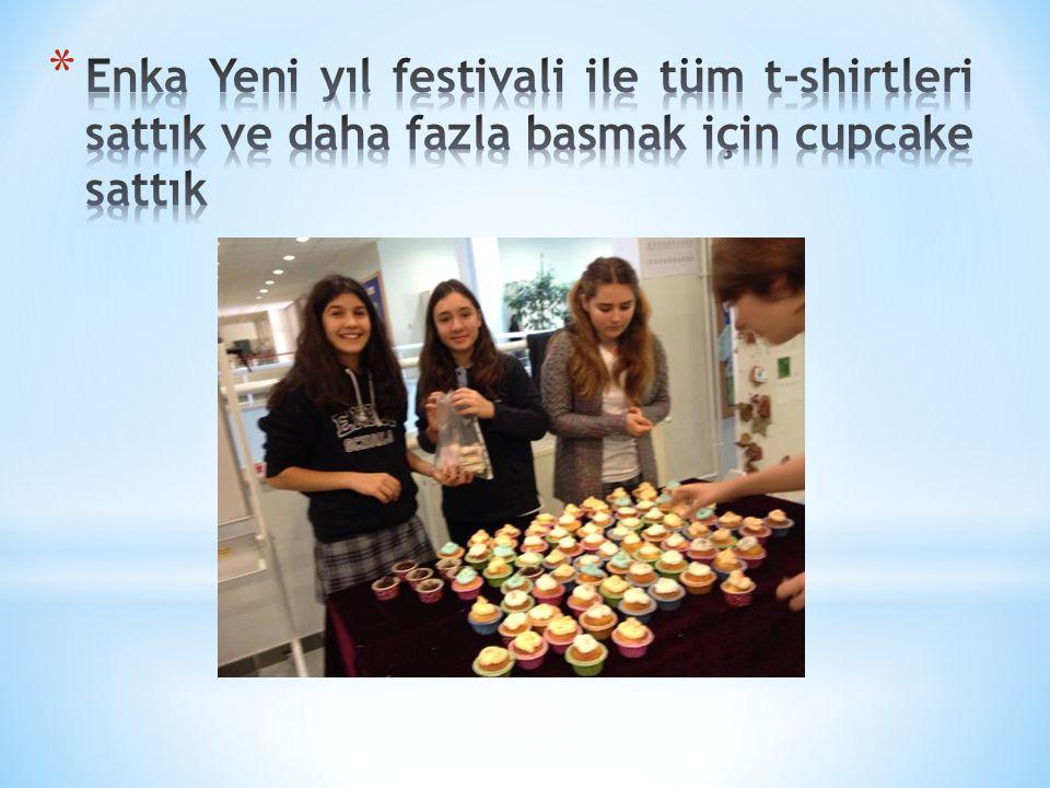 Enka Yeni yıl festivali ile tüm t-shirtleri sattık ve daha fazla basmak için cupcake sattık