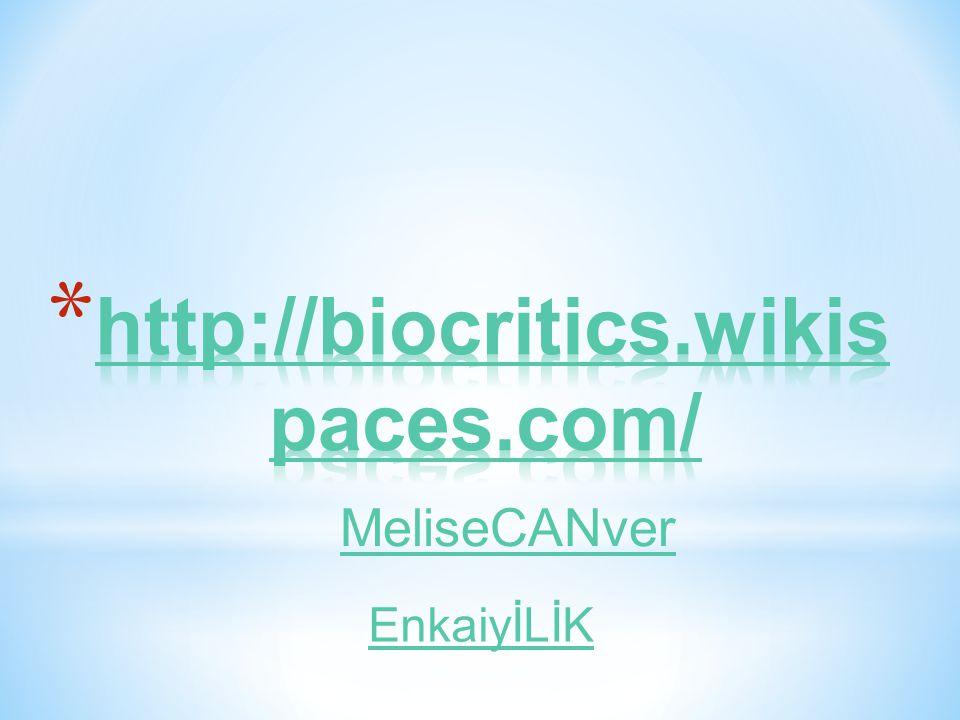 http://biocritics.wikispaces.com/ MeliseCANver EnkaiyİLİK