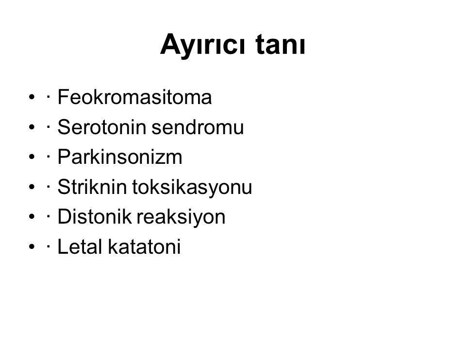 Ayırıcı tanı · Feokromasitoma · Serotonin sendromu · Parkinsonizm