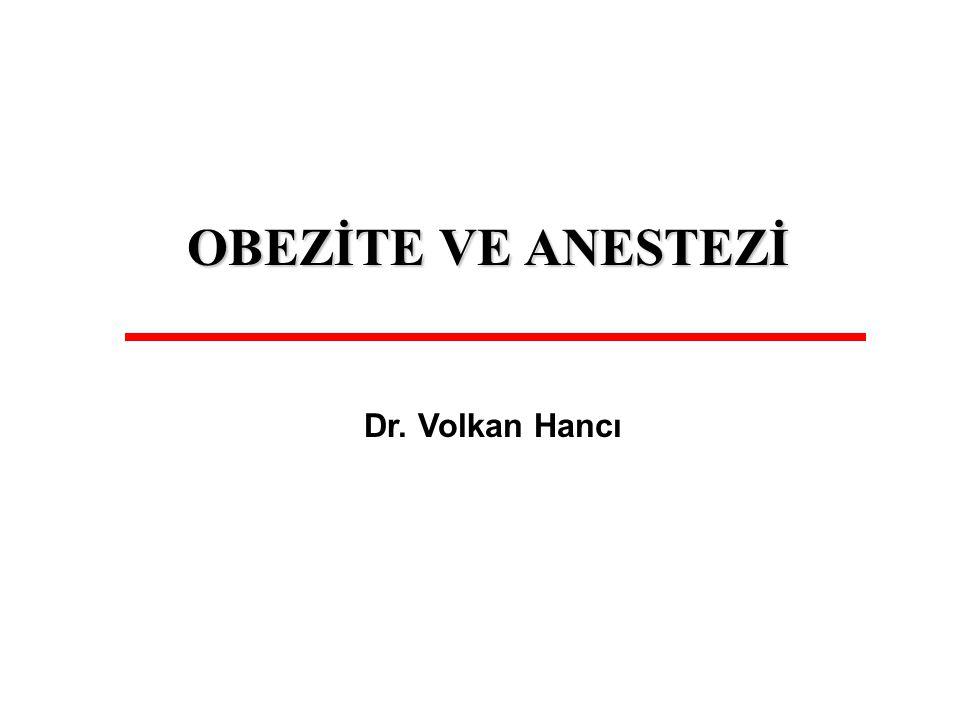 OBEZİTE VE ANESTEZİ Dr. Volkan Hancı