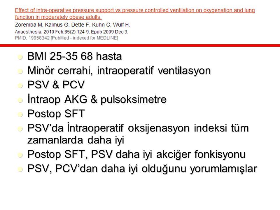 BMI 25-35 68 hasta Minör cerrahi, intraoperatif ventilasyon. PSV & PCV. İntraop AKG & pulsoksimetre.