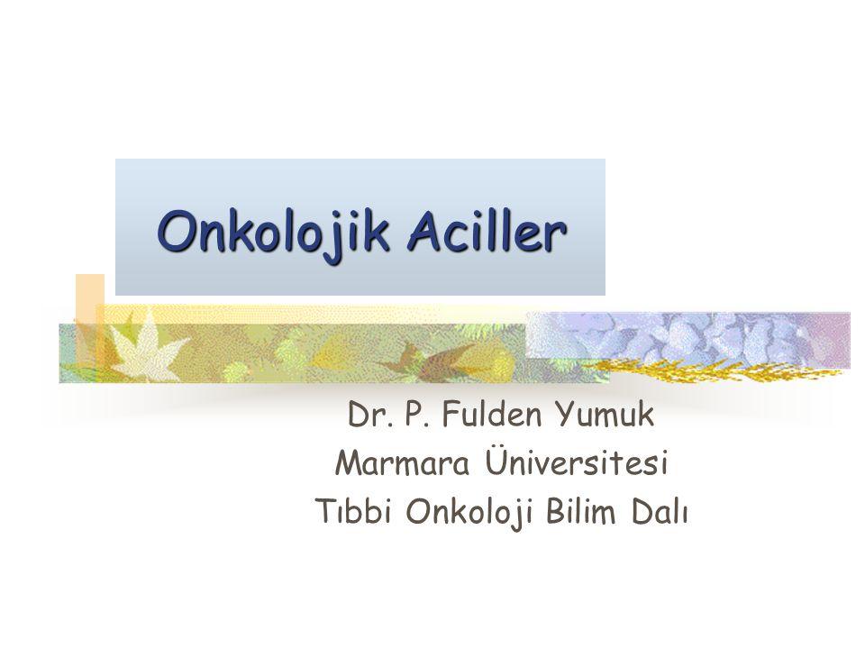 Dr. P. Fulden Yumuk Marmara Üniversitesi Tıbbi Onkoloji Bilim Dalı