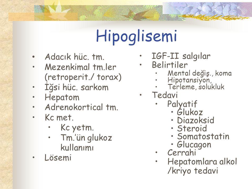 Hipoglisemi Adacık hüc. tm. Mezenkimal tm.ler (retroperit./ torax)
