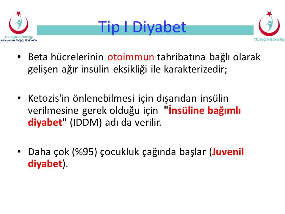 Tip I Diyabet Beta hücrelerinin otoimmun tahribatına bağlı olarak gelişen ağır insülin eksikliği ile karakterizedir;