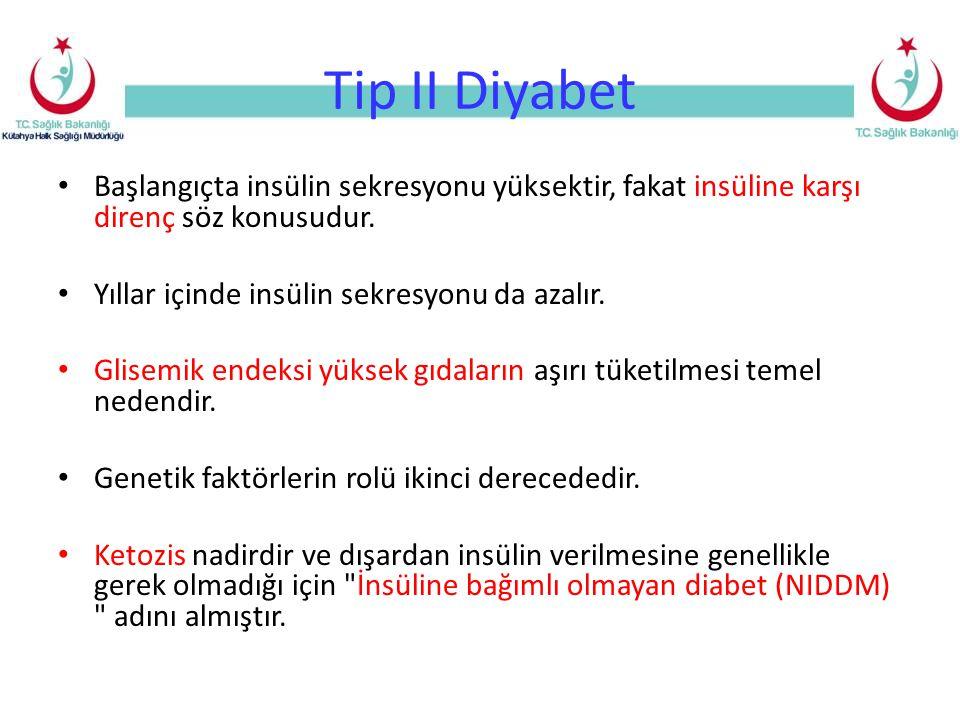 Tip II Diyabet Başlangıçta insülin sekresyonu yüksektir, fakat insüline karşı direnç söz konusudur.