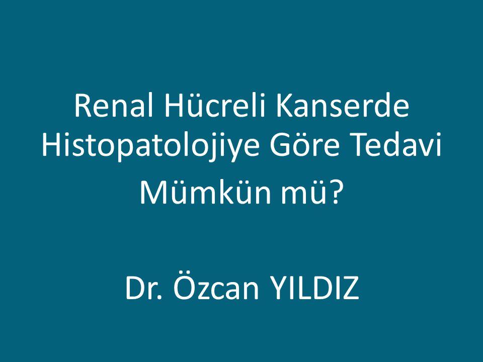 Renal Hücreli Kanserde Histopatolojiye Göre Tedavi Mümkün mü. Dr