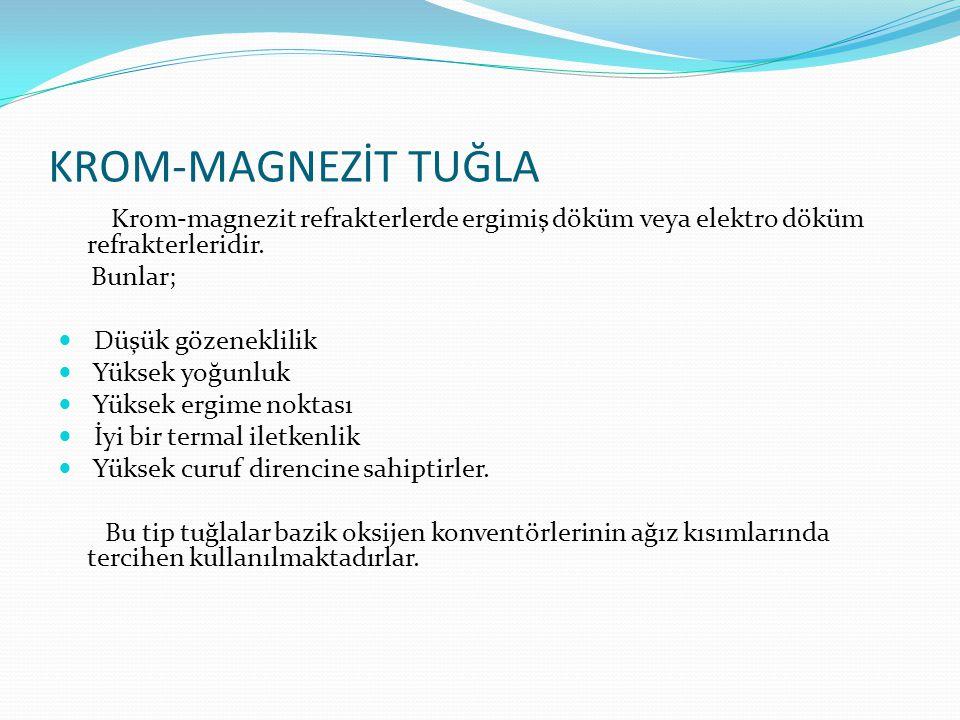 KROM-MAGNEZİT TUĞLA Krom-magnezit refrakterlerde ergimiş döküm veya elektro döküm refrakterleridir.