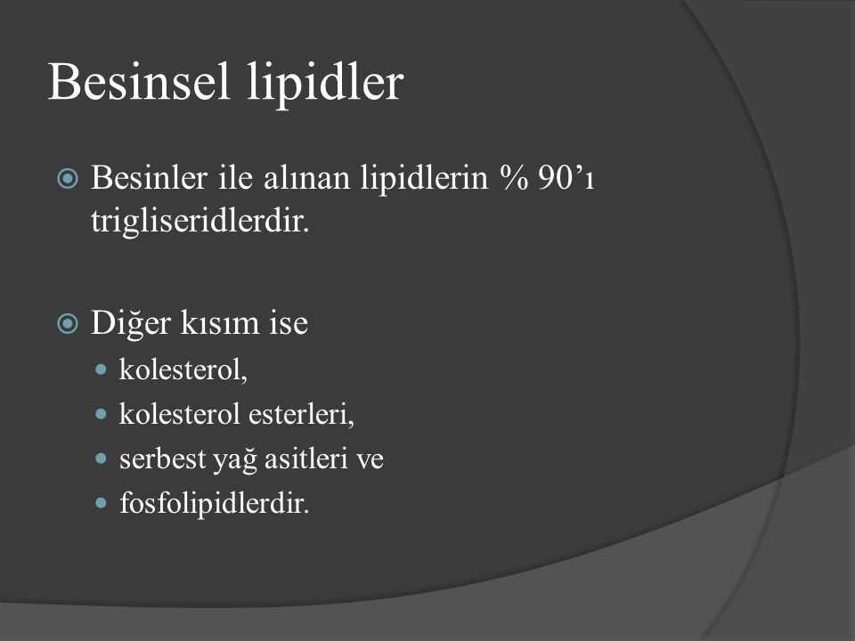 Besinsel lipidler Besinler ile alınan lipidlerin % 90'ı trigliseridlerdir. Diğer kısım ise. kolesterol,