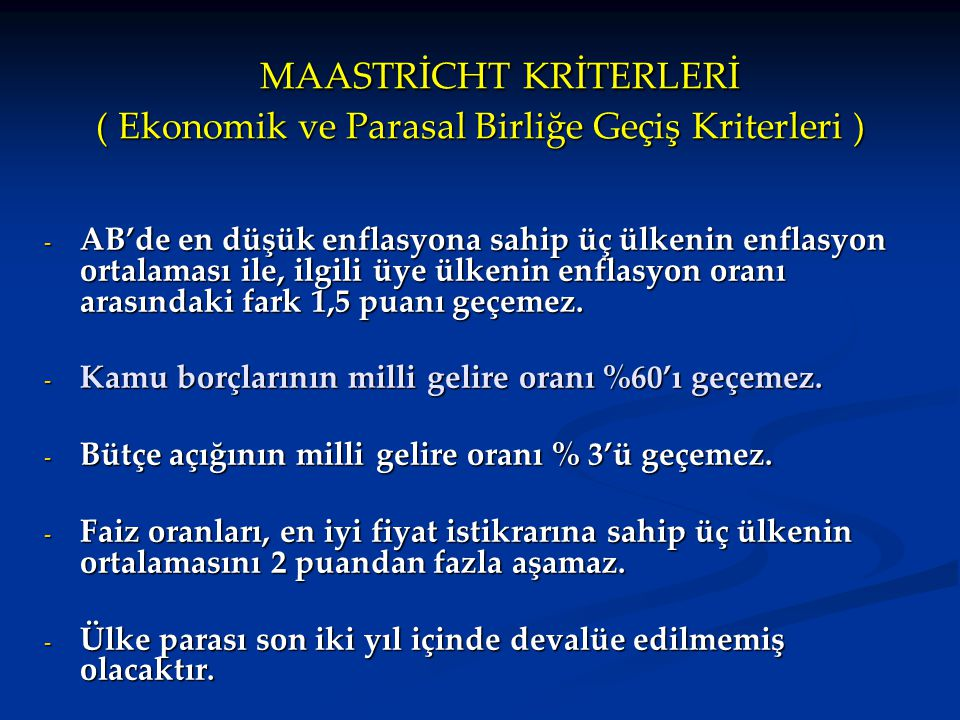 MAASTRİCHT KRİTERLERİ ( Ekonomik ve Parasal Birliğe Geçiş Kriterleri )