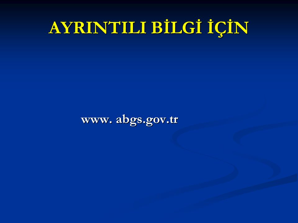 AYRINTILI BİLGİ İÇİN www. abgs.gov.tr