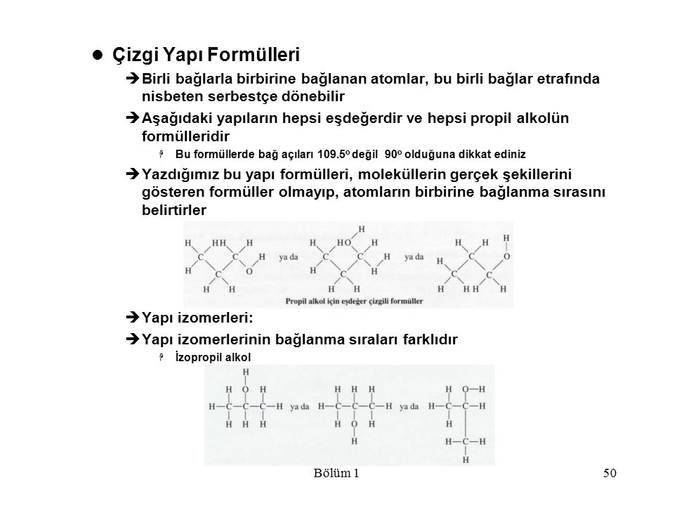 Çizgi Yapı Formülleri Birli bağlarla birbirine bağlanan atomlar, bu birli bağlar etrafında nisbeten serbestçe dönebilir.