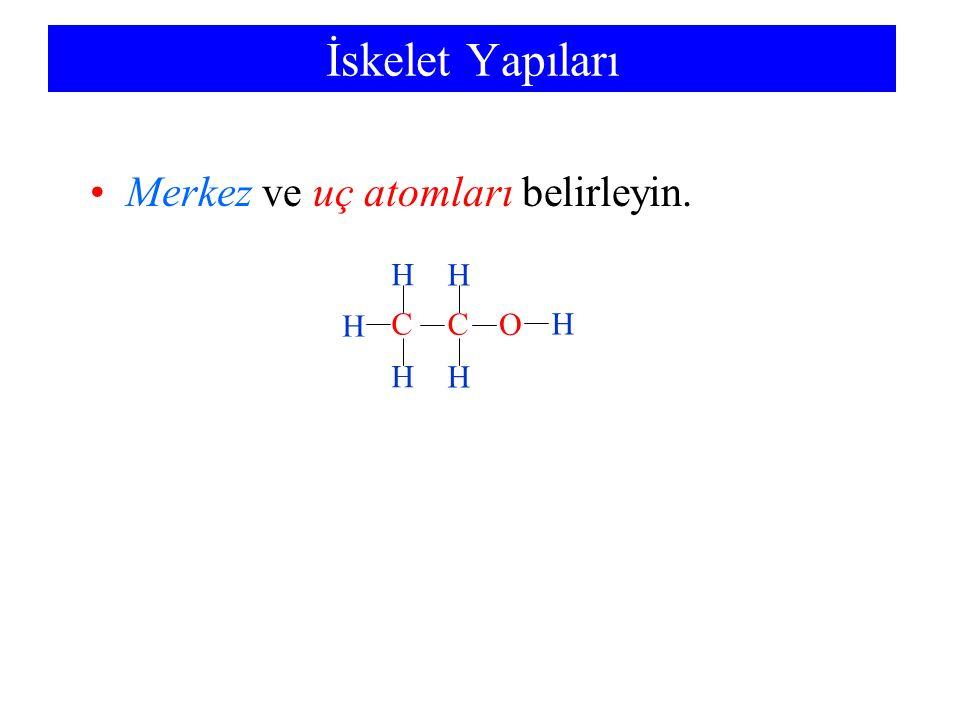 İskelet Yapıları Merkez ve uç atomları belirleyin. H H H C C O H H H