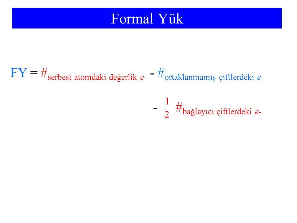 Formal Yük FY = #serbest atomdaki değerlik e- - #ortaklanmamış çiftlerdeki e- 1. - #bağlayıcı çiftlerdeki e-