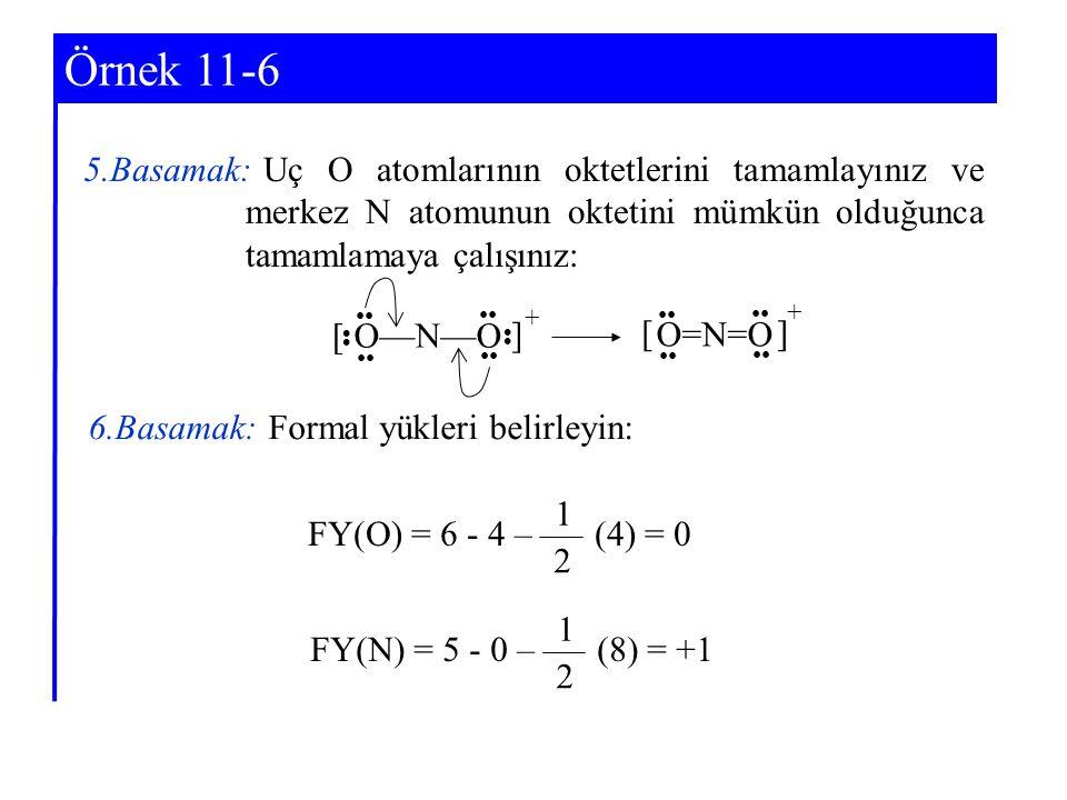 Örnek 11-6 5.Basamak: Uç O atomlarının oktetlerini tamamlayınız ve merkez N atomunun oktetini mümkün olduğunca tamamlamaya çalışınız: