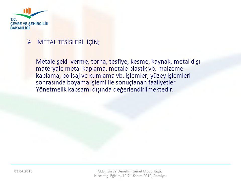 METAL TESİSLERİ İÇİN;