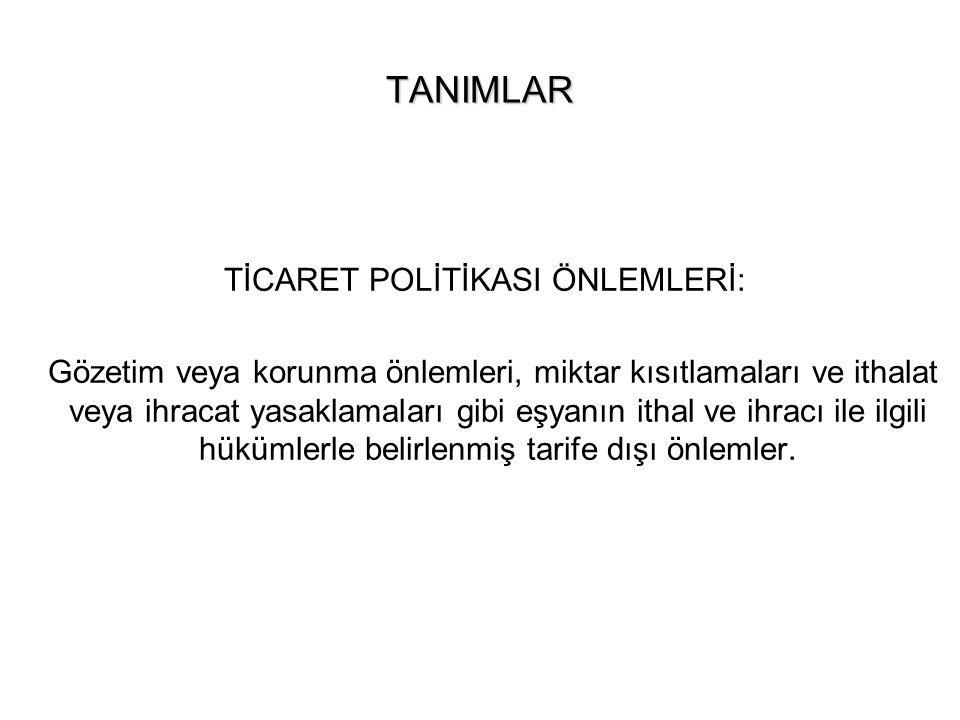 TİCARET POLİTİKASI ÖNLEMLERİ:
