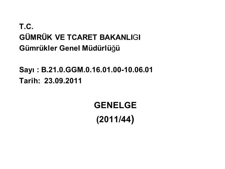 GENELGE (2011/44) T.C. GÜMRÜK VE TCARET BAKANLIGI
