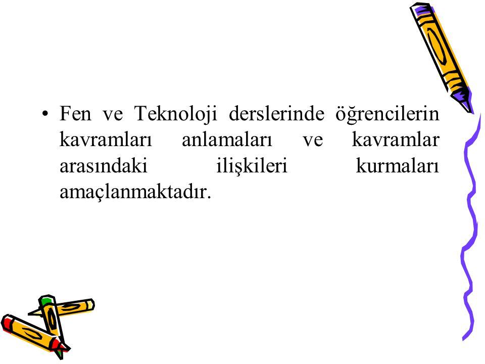 Fen ve Teknoloji derslerinde öğrencilerin kavramları anlamaları ve kavramlar arasındaki ilişkileri kurmaları amaçlanmaktadır.